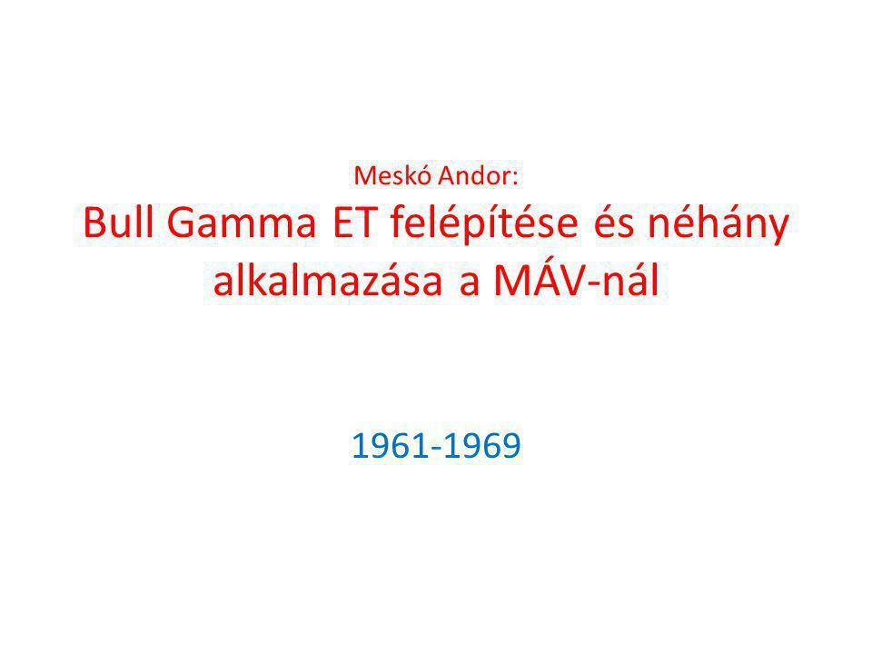 Meskó Andor: Bull Gamma ET felépítése és néhány alkalmazása a MÁV-nál 1961-1969