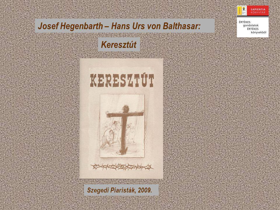 Josef Hegenbarth – Hans Urs von Balthasar: Keresztút Szegedi Piaristák, 2009.