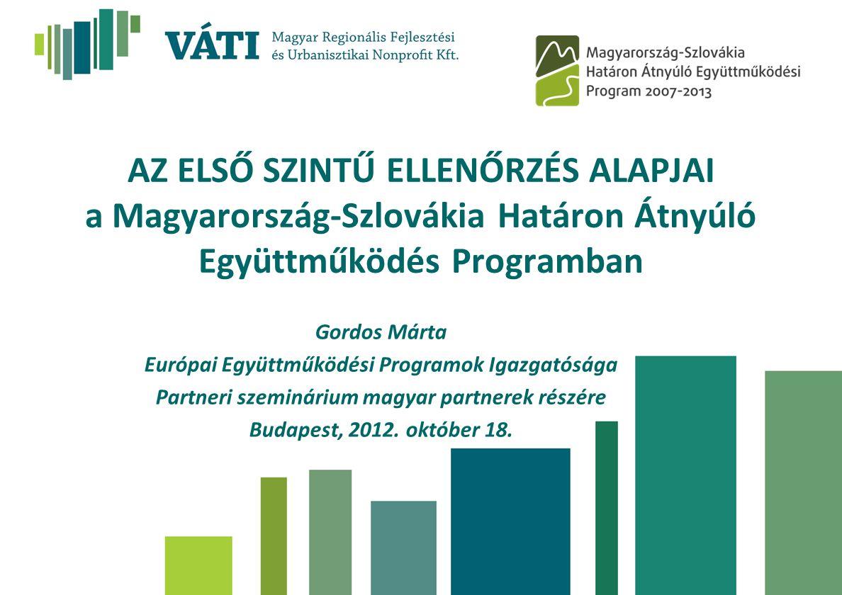 AZ ELSŐ SZINTŰ ELLENŐRZÉS ALAPJAI a Magyarország-Szlovákia Határon Átnyúló Együttműködés Programban Gordos Márta Európai Együttműködési Programok Igaz