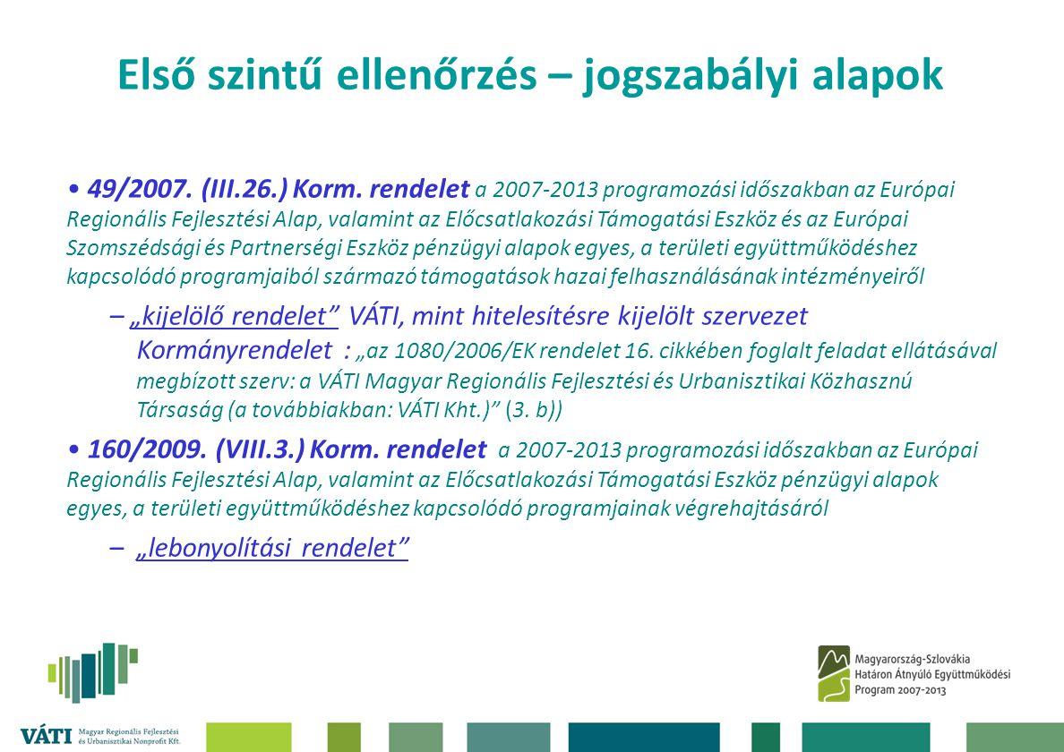 Első szintű ellenőrzés – jogszabályi alapok • 49/2007. (III.26.) Korm. rendelet a 2007-2013 programozási időszakban az Európai Regionális Fejlesztési