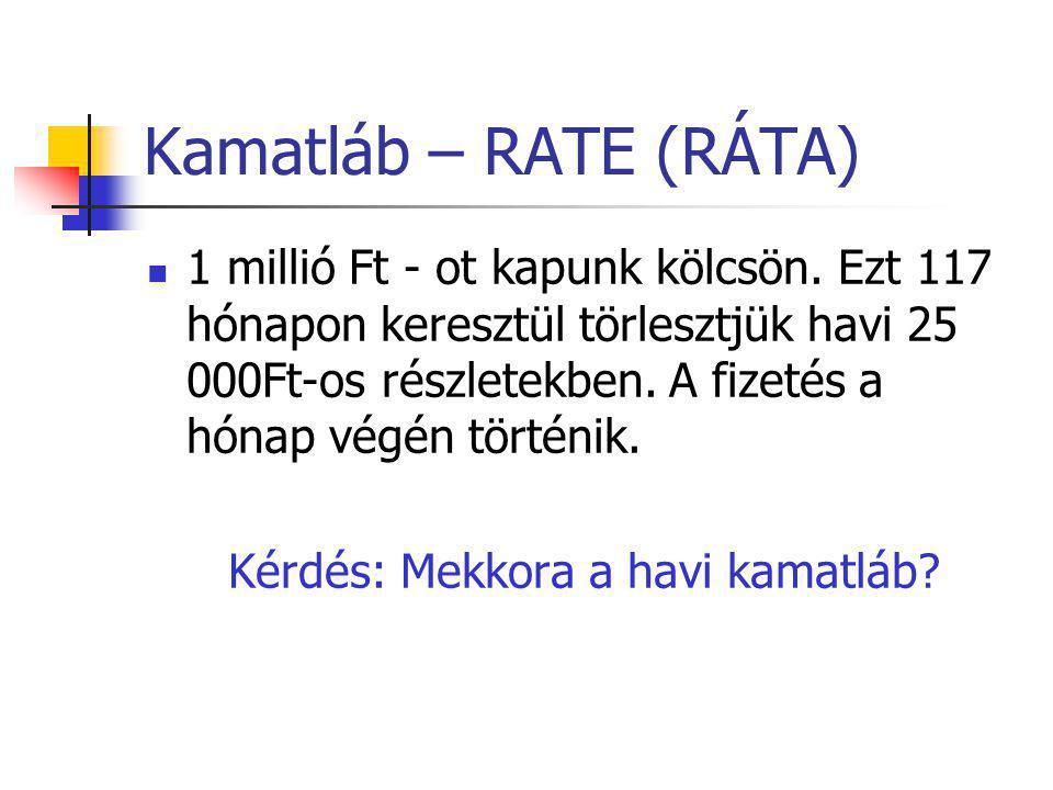 Kamatláb – RATE (RÁTA)  1 millió Ft - ot kapunk kölcsön. Ezt 117 hónapon keresztül törlesztjük havi 25 000Ft-os részletekben. A fizetés a hónap végén