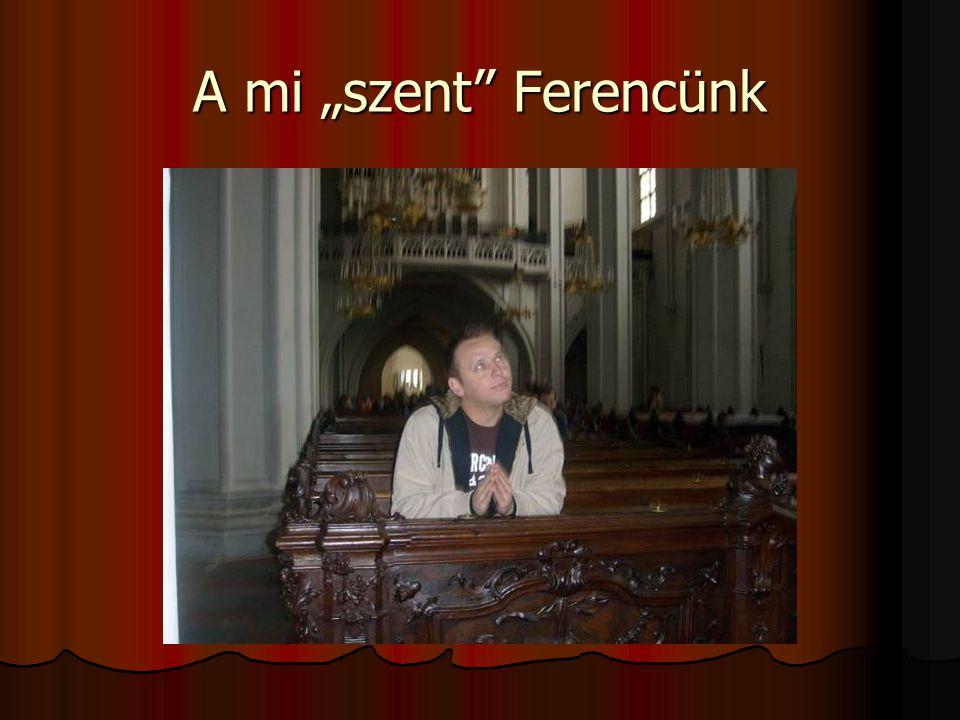"""A mi """"szent"""" Ferencünk"""
