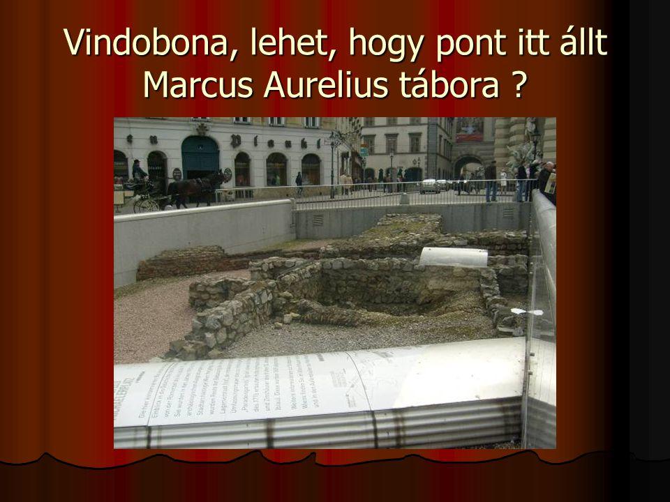 Vindobona, lehet, hogy pont itt állt Marcus Aurelius tábora ?