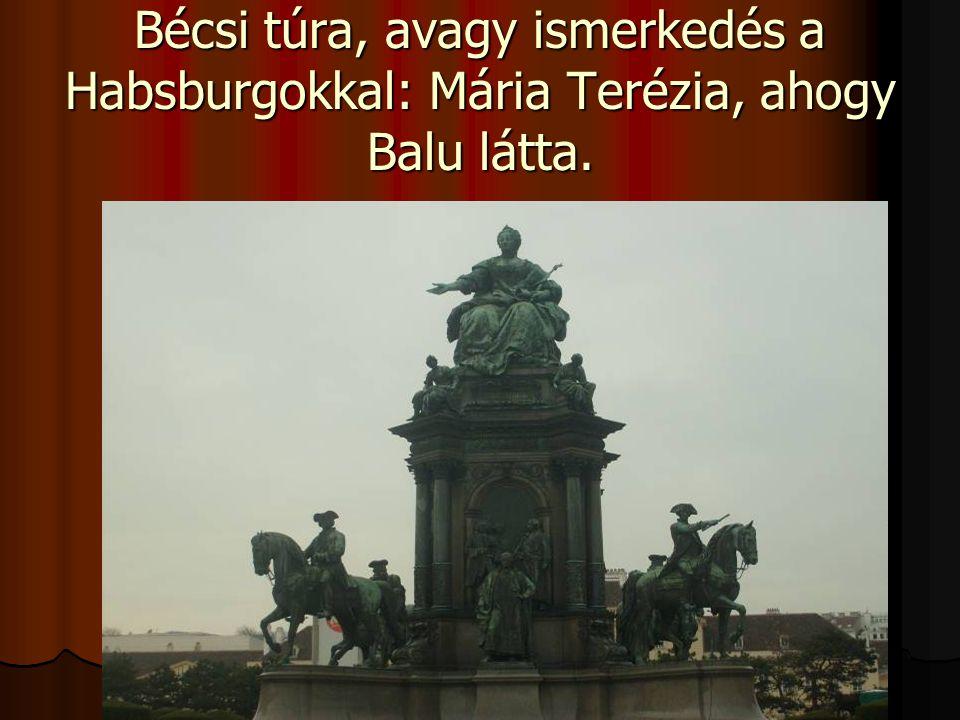 Bécsi túra, avagy ismerkedés a Habsburgokkal: Mária Terézia, ahogy Balu látta.