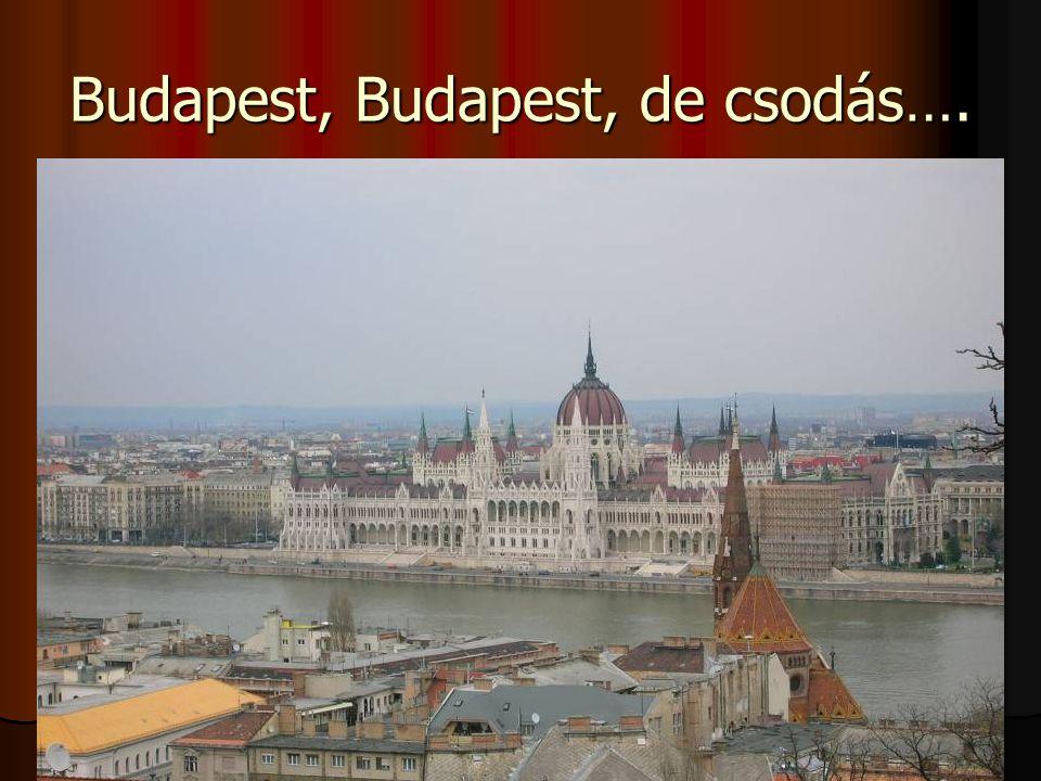 Budapest, Budapest, de csodás….