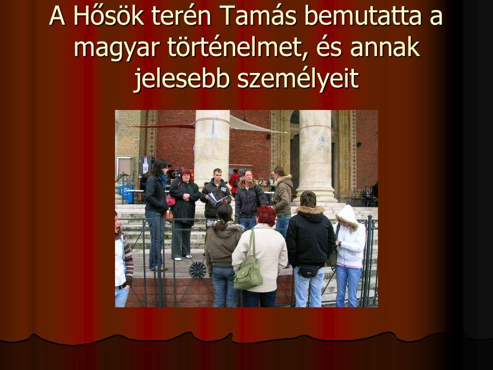 A Hősök terén Tamás bemutatta a magyar történelmet, és annak jelesebb személyeit