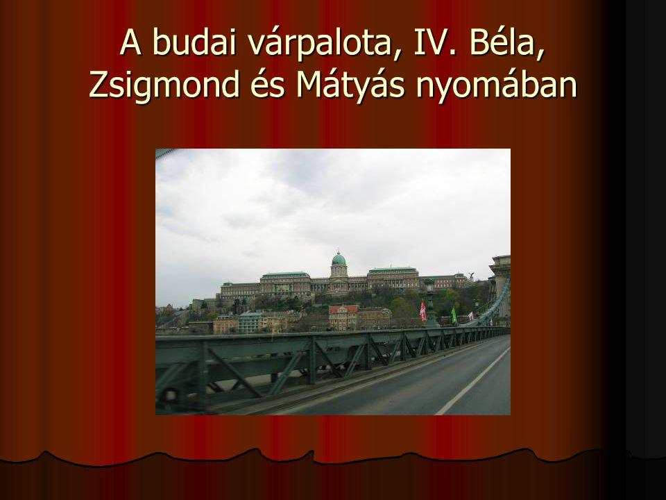 A budai várpalota, IV. Béla, Zsigmond és Mátyás nyomában