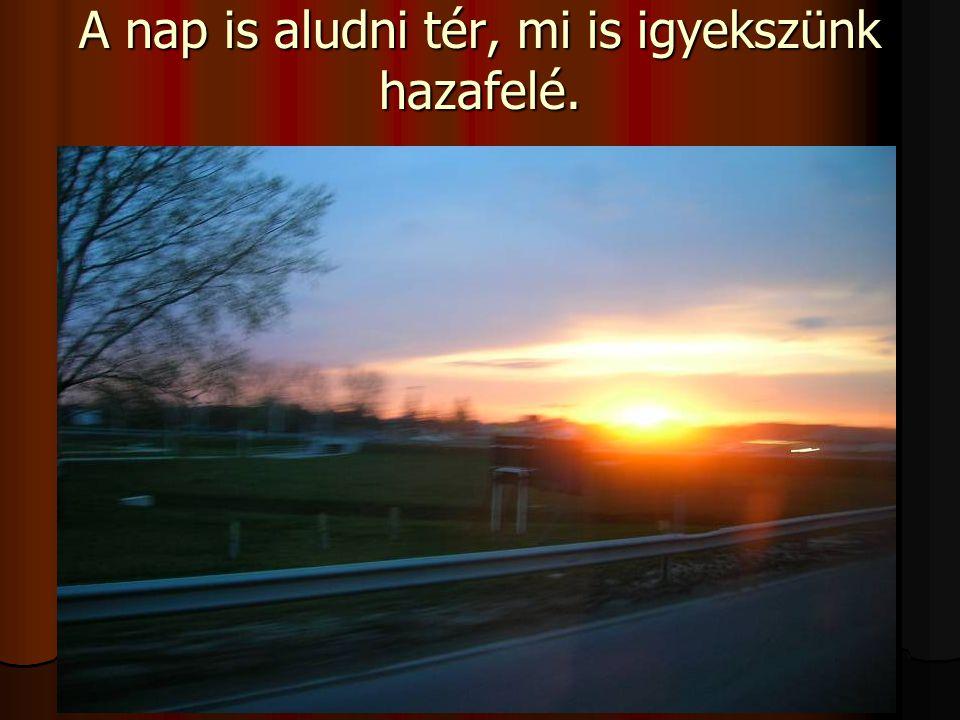 A nap is aludni tér, mi is igyekszünk hazafelé.