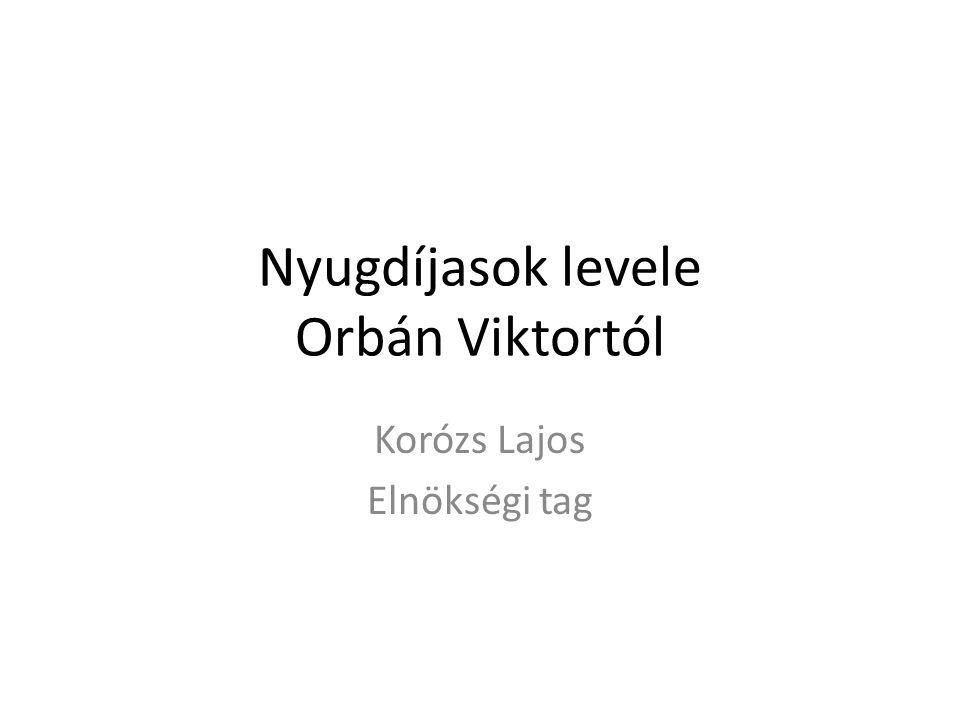 Nyugdíjasok levele Orbán Viktortól Korózs Lajos Elnökségi tag