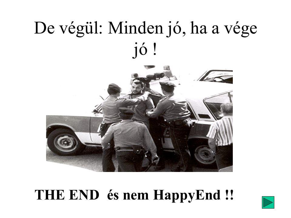 De végül: Minden jó, ha a vége jó ! THE END és nem HappyEnd !!