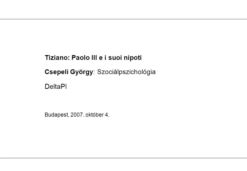 Tiziano: Paolo III e i suoi nipoti Csepeli György: Szociálpszichológia DeltaPI Budapest, 2007.