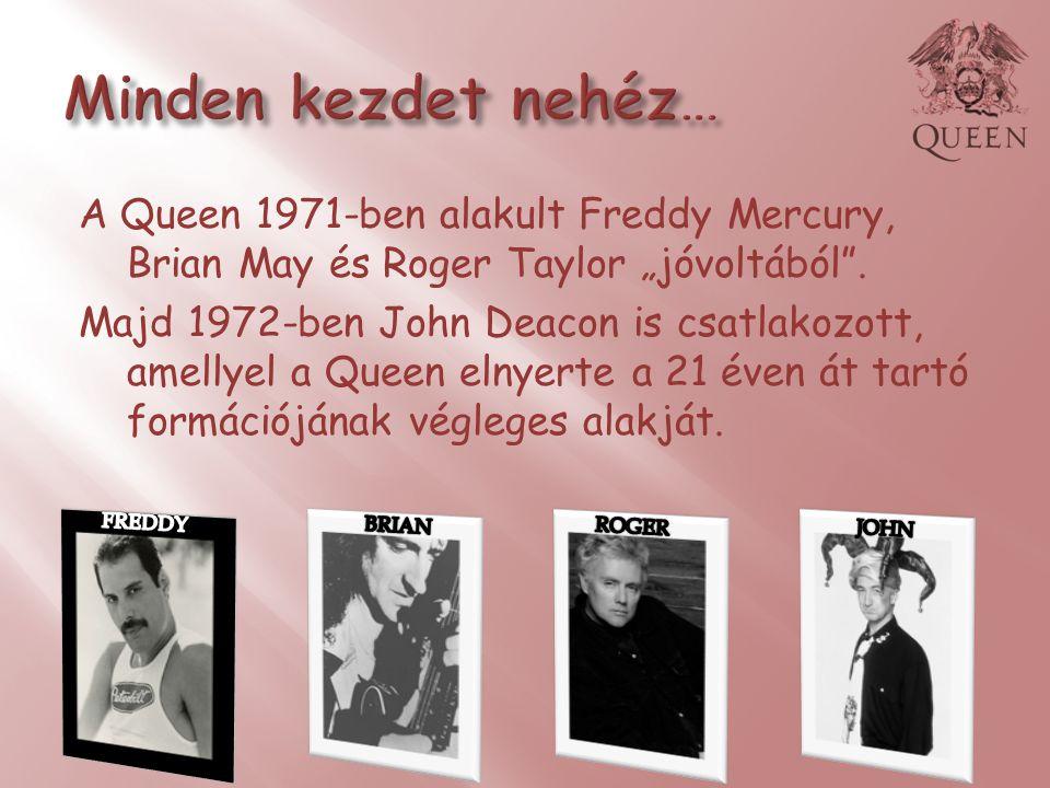 """A Queen 1971-ben alakult Freddy Mercury, Brian May és Roger Taylor """"jóvoltából"""". Majd 1972-ben John Deacon is csatlakozott, amellyel a Queen elnyerte"""