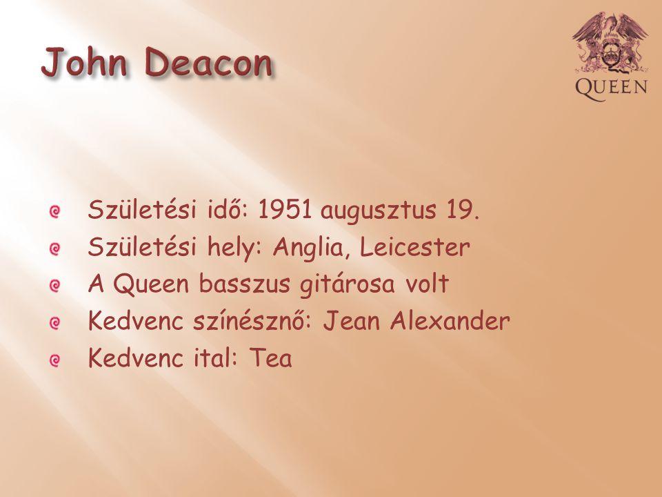 Születési idő: 1951 augusztus 19. Születési hely: Anglia, Leicester A Queen basszus gitárosa volt Kedvenc színésznő: Jean Alexander Kedvenc ital: Tea