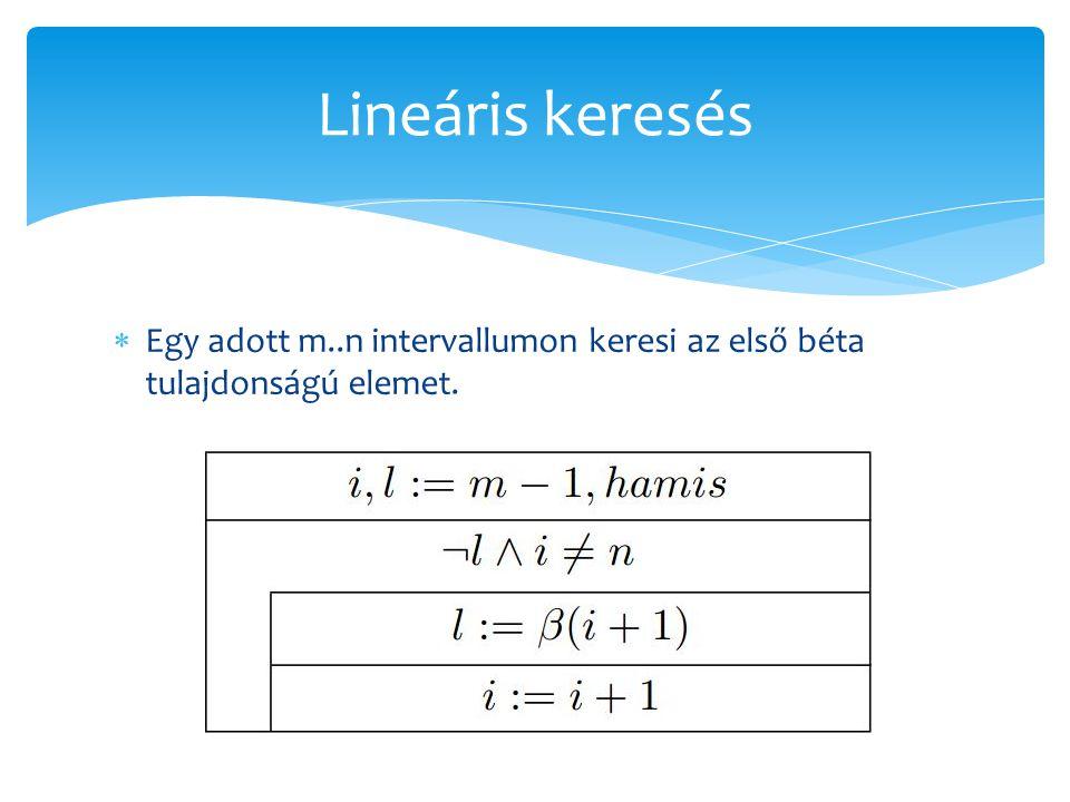  Egy adott m..n intervallumon keresi az első béta tulajdonságú elemet. Lineáris keresés