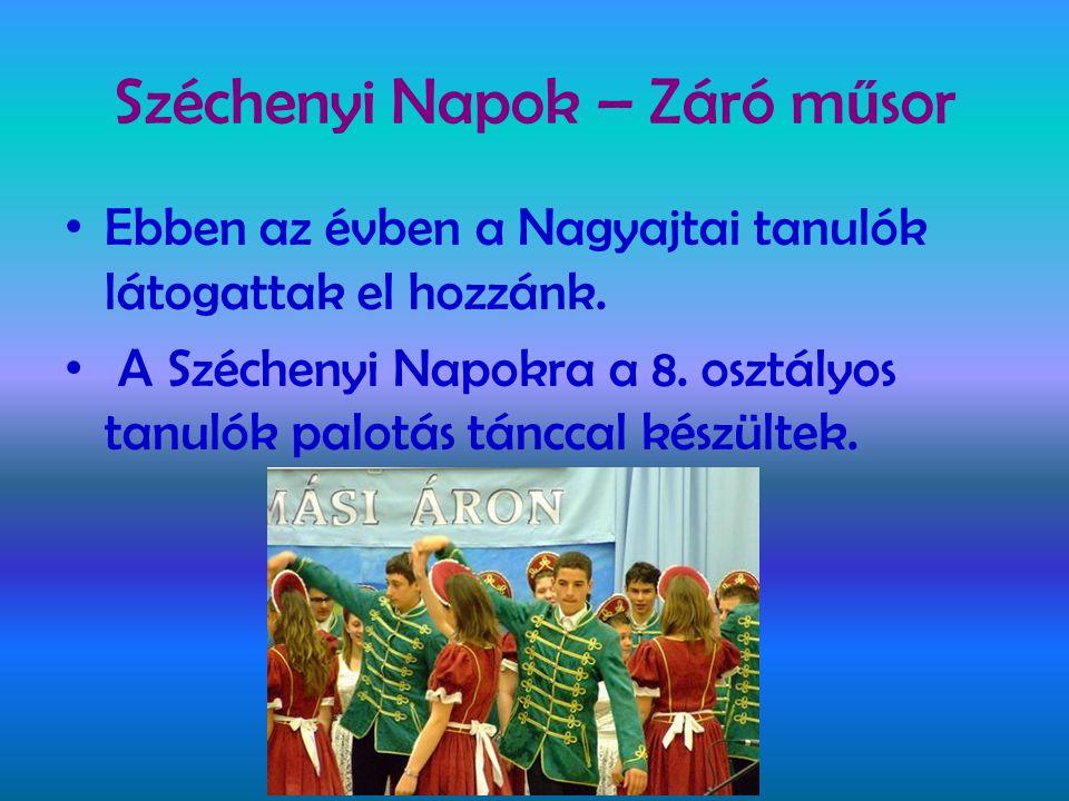 Széchenyi Napok – Záró m ű sor • Ebben az évben a Nagyajtai tanulók látogattak el hozzánk. • A Széchenyi Napokra a 8. osztályos tanulók palotás táncca