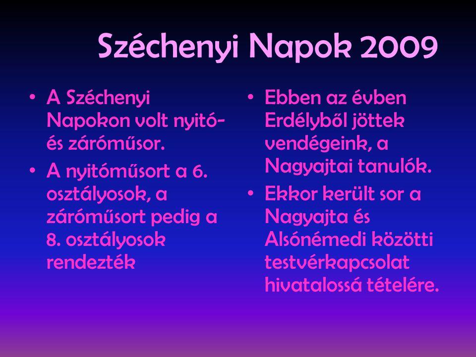Széchenyi Napok 2009 • A Széchenyi Napokon volt nyitó- és záróm ű sor. • A nyitóm ű sort a 6. osztályosok, a záróm ű sort pedig a 8. osztályosok rende