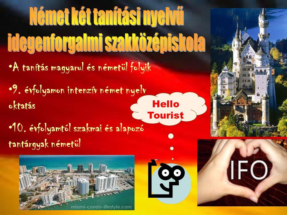 •A•A tanítás magyarul és németül folyik •9•9. évfolyamon intenzív német nyelv oktatás •1•10. évfolyamtól szakmai és alapozó tantárgyak németül Hello T