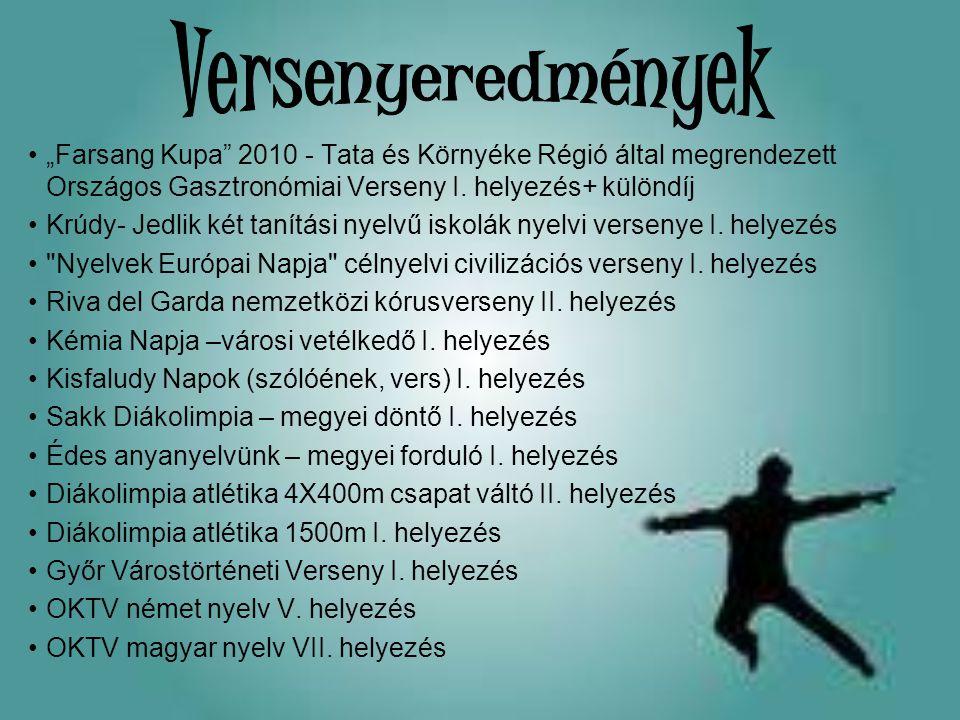 """•""""Farsang Kupa"""" 2010 - Tata és Környéke Régió által megrendezett Országos Gasztronómiai Verseny I. helyezés+ különdíj •Krúdy- Jedlik két tanítási nyel"""