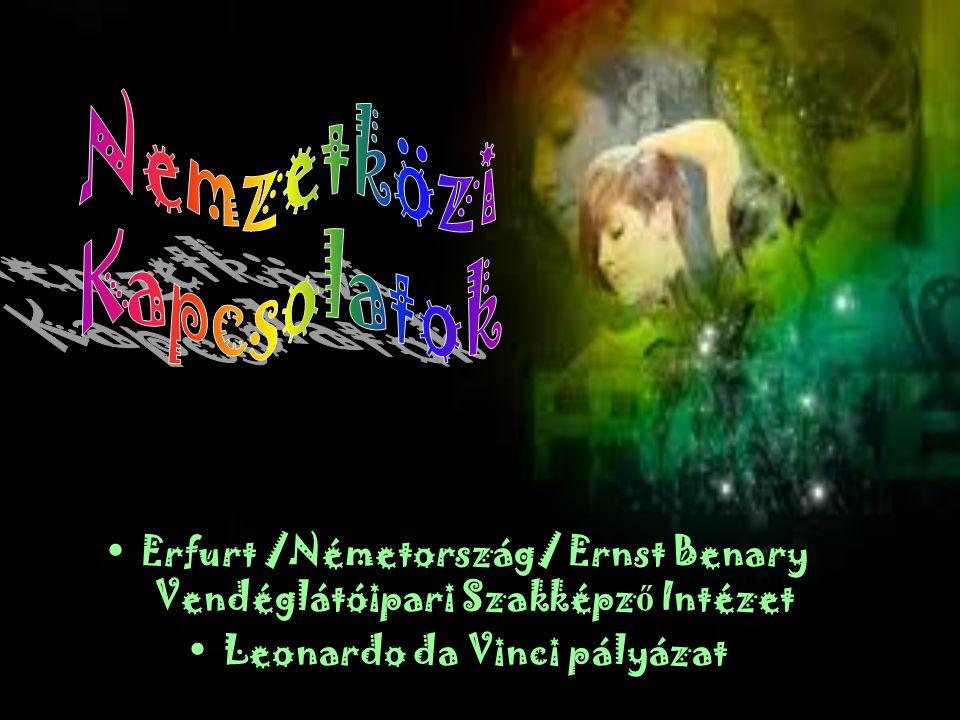 •Erfurt /Németország/ Ernst Benary Vendéglátóipari Szakképz ő Intézet •Leonardo da Vinci pályázat