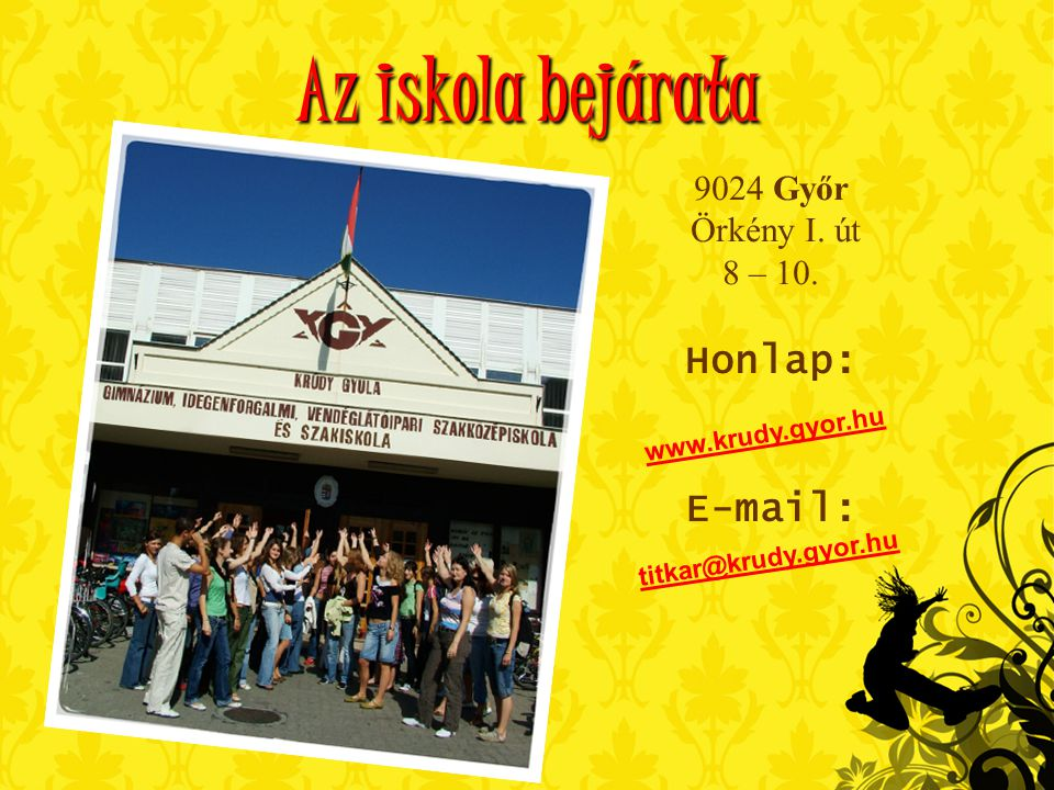 Az iskola bejárata 9024 Győr Örkény I. út 8 – 10. Honlap: E-mail: w w w. k r u d y. g y o r. h u t i t k a r @ k r u d y. g y o r. h u