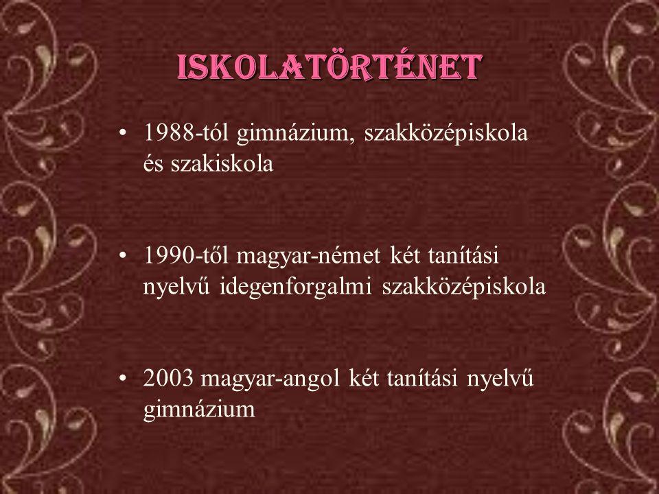 Iskolatörténet •1988-tól gimnázium, szakközépiskola és szakiskola •1990-től magyar-német két tanítási nyelvű idegenforgalmi szakközépiskola •2003 magy