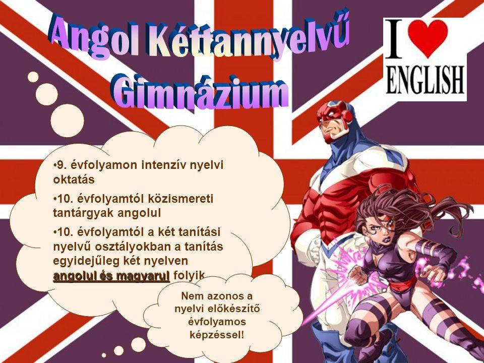 •9. évfolyamon intenzív nyelvi oktatás •10. évfolyamtól közismereti tantárgyak angolul angolul és magyarul •10. évfolyamtól a két tanítási nyelvű oszt