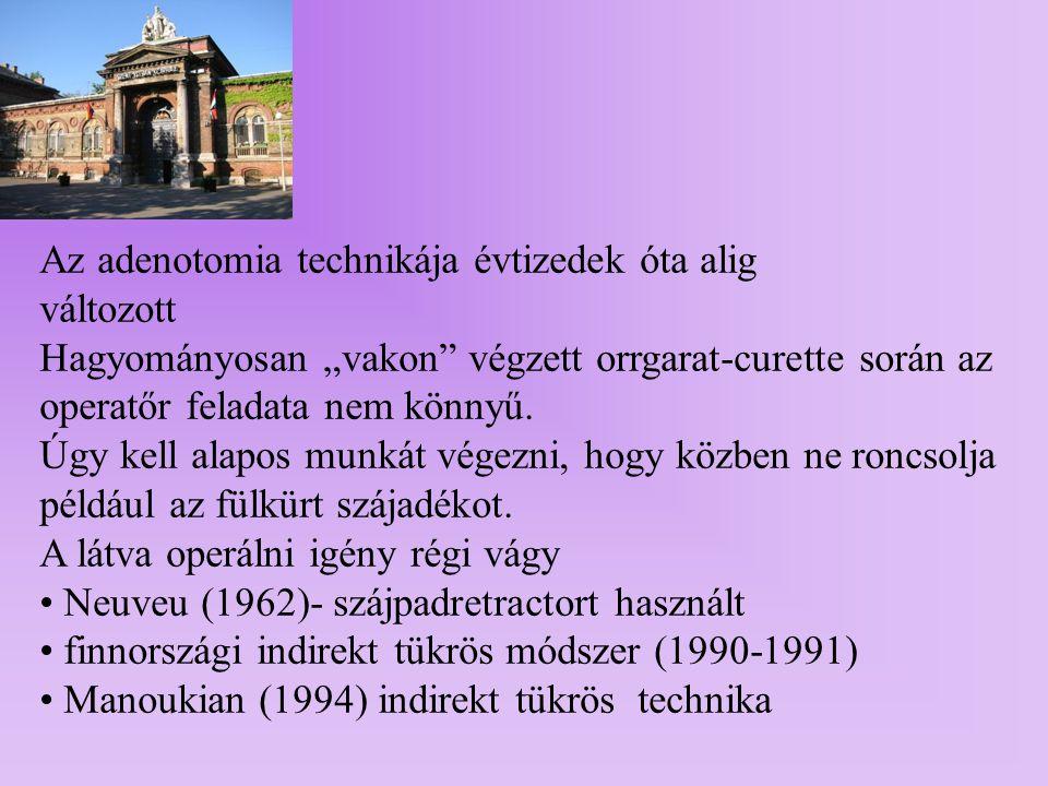 Irodalmi hivatkozások: Goumaz CF.: Endoscopic adenoidectomy or adenoidectomy under visual control (1985) Cortin JM.: The history of tonsil and adenoid surgery (1987) Becker SP.
