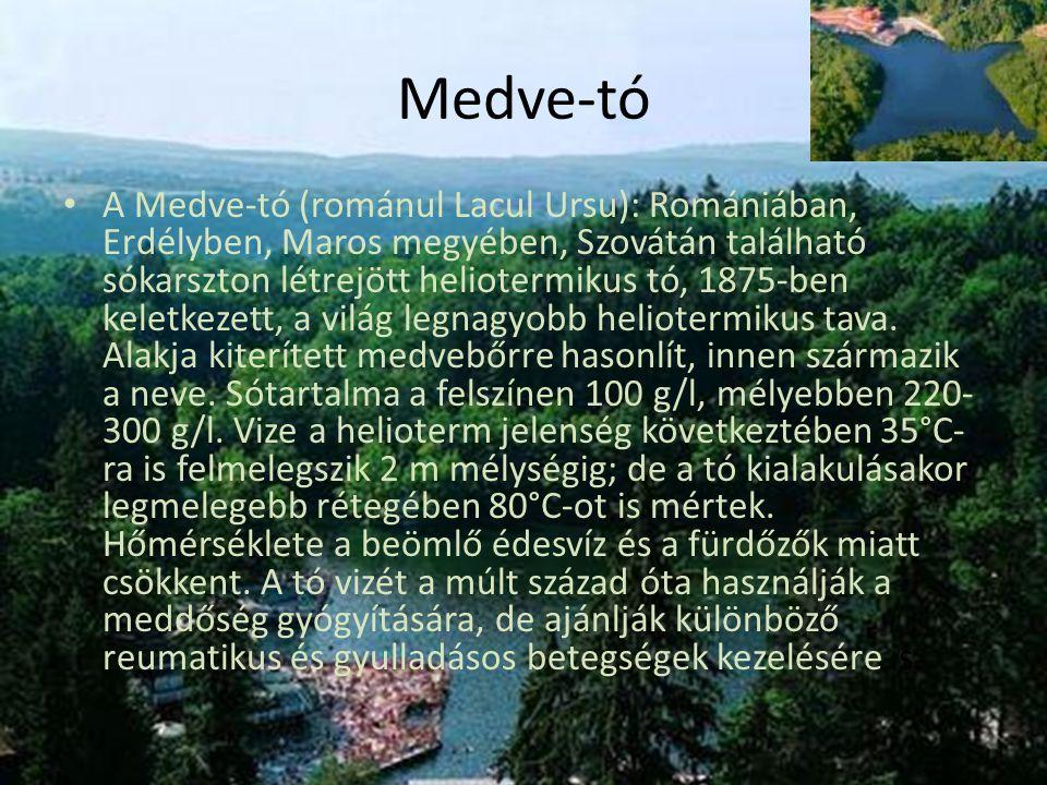 Medve-tó • A Medve-tó (románul Lacul Ursu): Romániában, Erdélyben, Maros megyében, Szovátán található sókarszton létrejött heliotermikus tó, 1875-ben