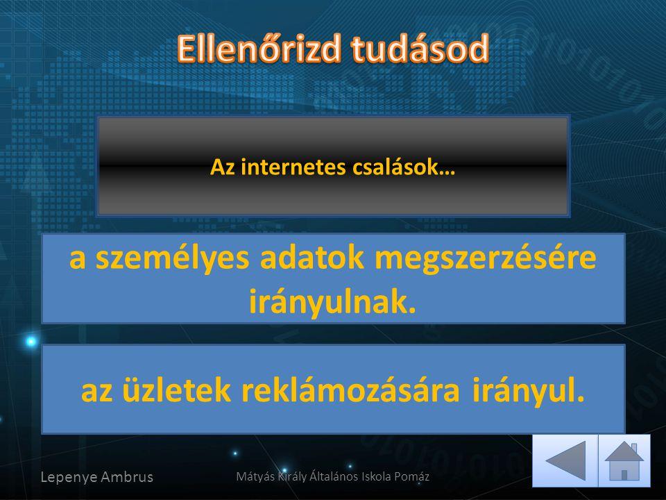 Lepenye Ambrus Mátyás Király Általános Iskola Pomáz Az internetes csalások… Gratulálok! Sajnos nem jó! a személyes adatok megszerzésére irányulnak. az