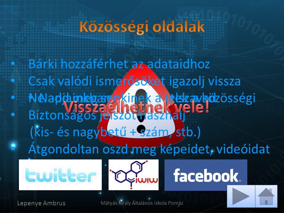 • Napjainkban közkedveltek a közösségi portálok, de Lepenye Ambrus Mátyás Király Általános Iskola Pomáz • Bárki hozzáférhet az adataidhoz • Csak valód