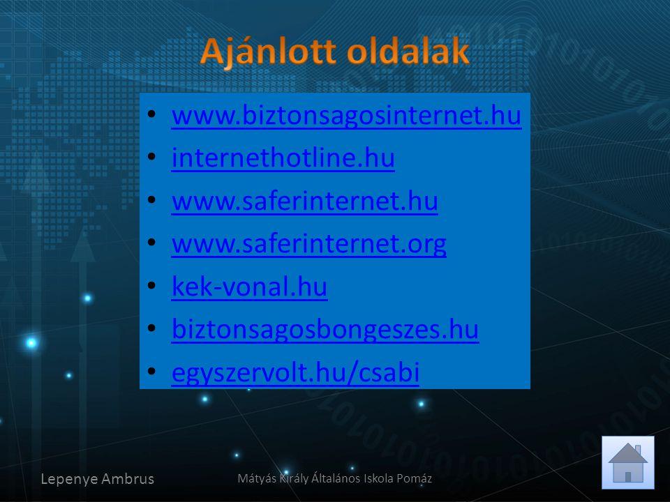 • www.biztonsagosinternet.hu www.biztonsagosinternet.hu • internethotline.hu internethotline.hu • www.saferinternet.hu www.saferinternet.hu • www.safe