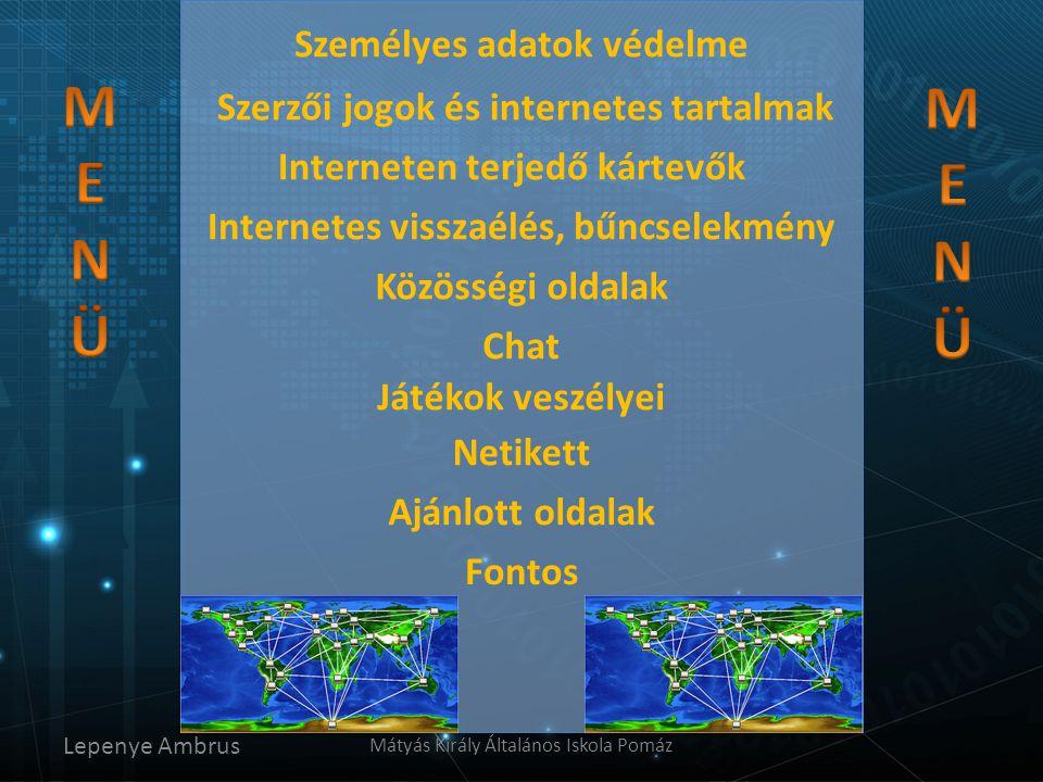 Személyes adatok védelme Lepenye Ambrus Mátyás Király Általános Iskola Pomáz Szerzői jogok és internetes tartalmak Interneten terjedő kártevők Netiket