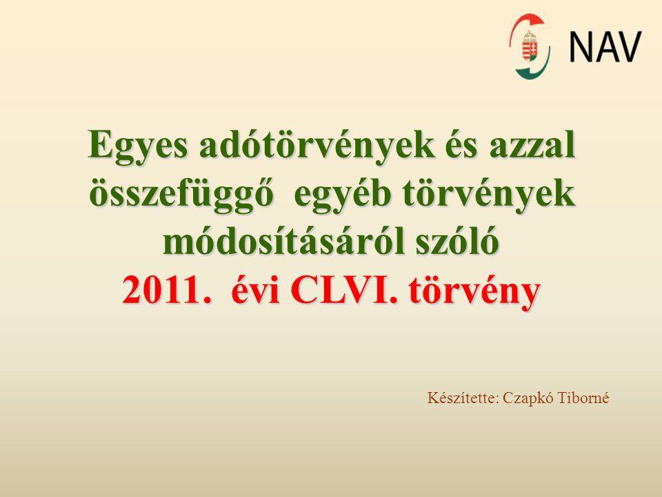 Egyes adótörvények és azzal összefüggő egyéb törvények módosításáról szóló 2011. évi CLVI. törvény Készítette: Czapkó Tiborné