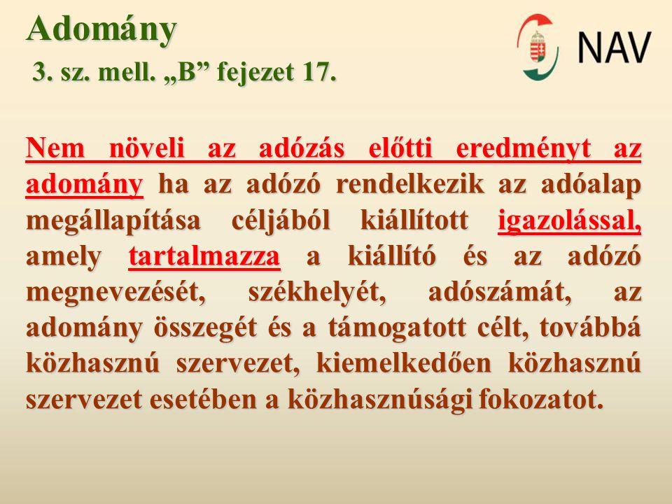 """Adomány 3. sz. mell. """"B"""" fejezet 17. 3. sz. mell. """"B"""" fejezet 17. Nem növeli az adózás előtti eredményt az adomány ha az adózó rendelkezik az adóalap"""