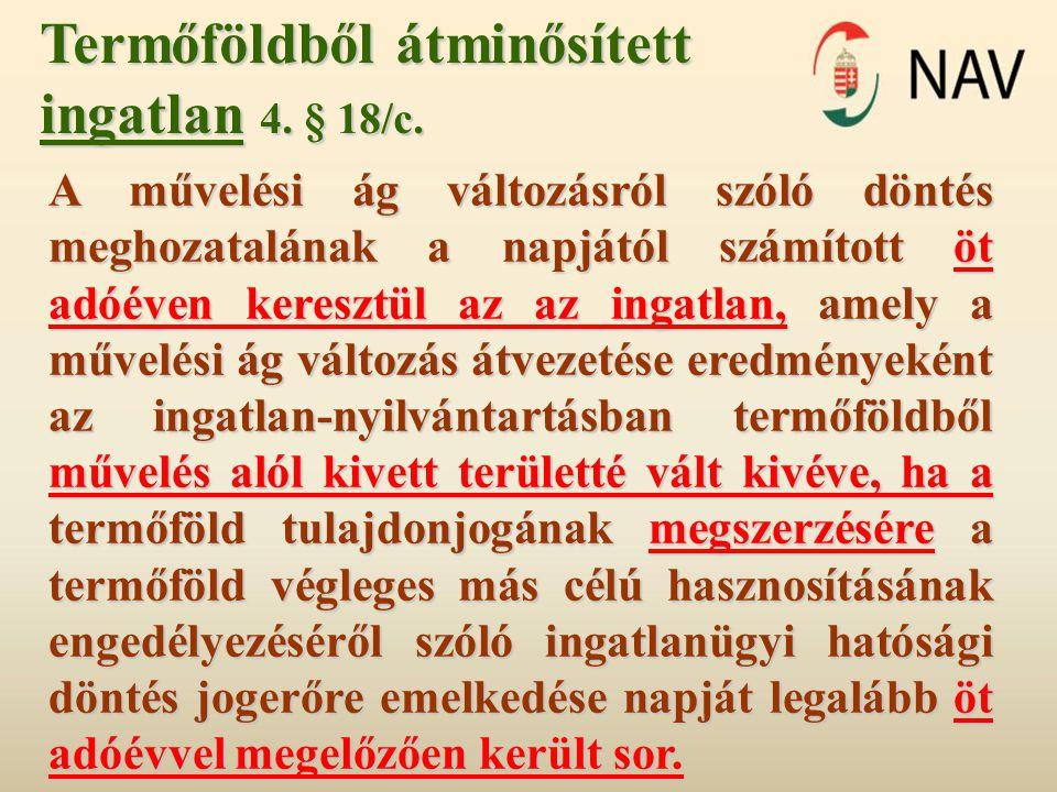 Termőföldből átminősített ingatlan 4.§ 18/c.