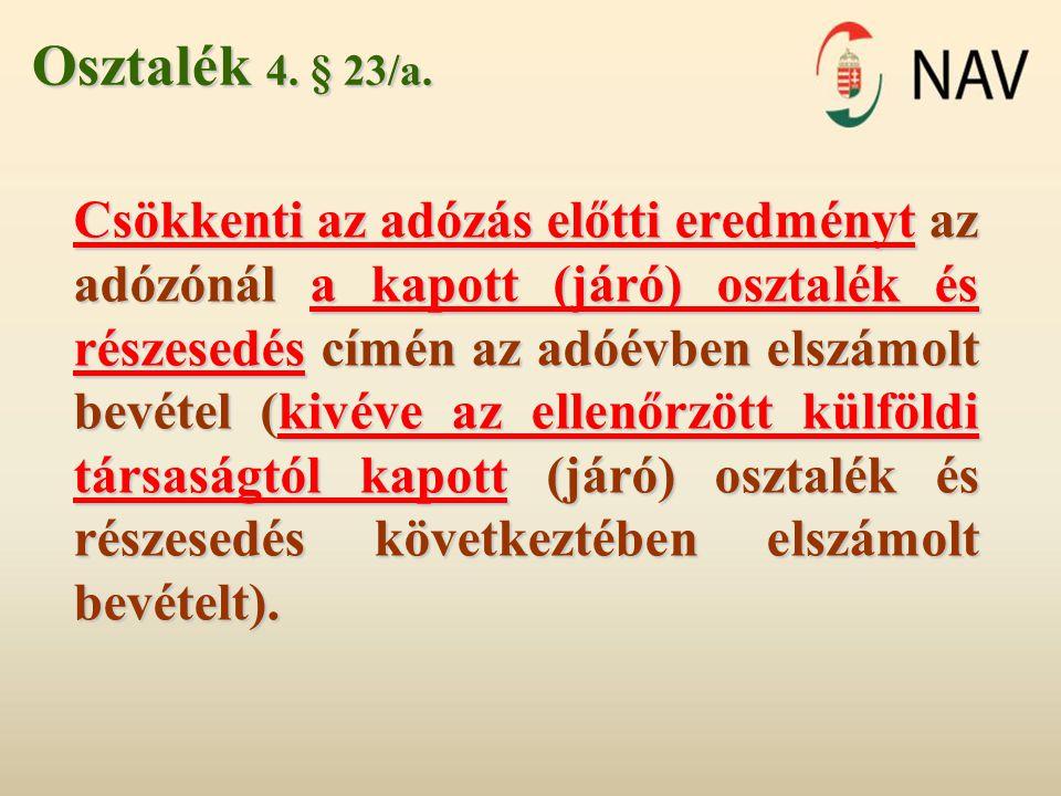 Osztalék 4. § 23/a. Csökkenti az adózás előtti eredményt az adózónál a kapott (járó) osztalék és részesedés címén az adóévben elszámolt bevétel (kivév