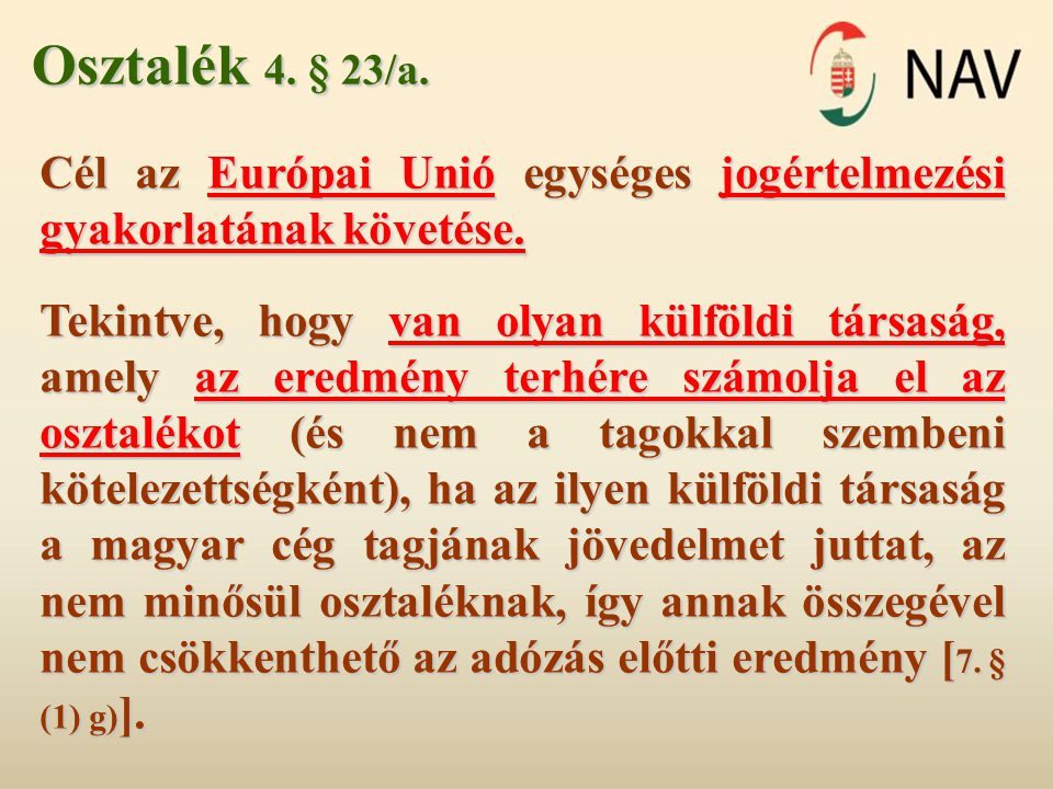 Osztalék 4. § 23/a. Cél az Európai Unió egységes jogértelmezési gyakorlatának követése. Tekintve, hogy van olyan külföldi társaság, amely az eredmény