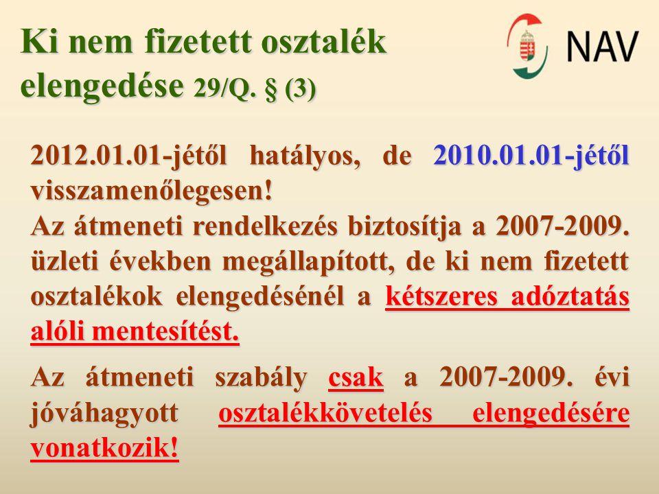 Ki nem fizetett osztalék elengedése 29/Q. § (3) 2012.01.01-jétől hatályos, de 2010.01.01-jétől visszamenőlegesen! Az átmeneti rendelkezés biztosítja a