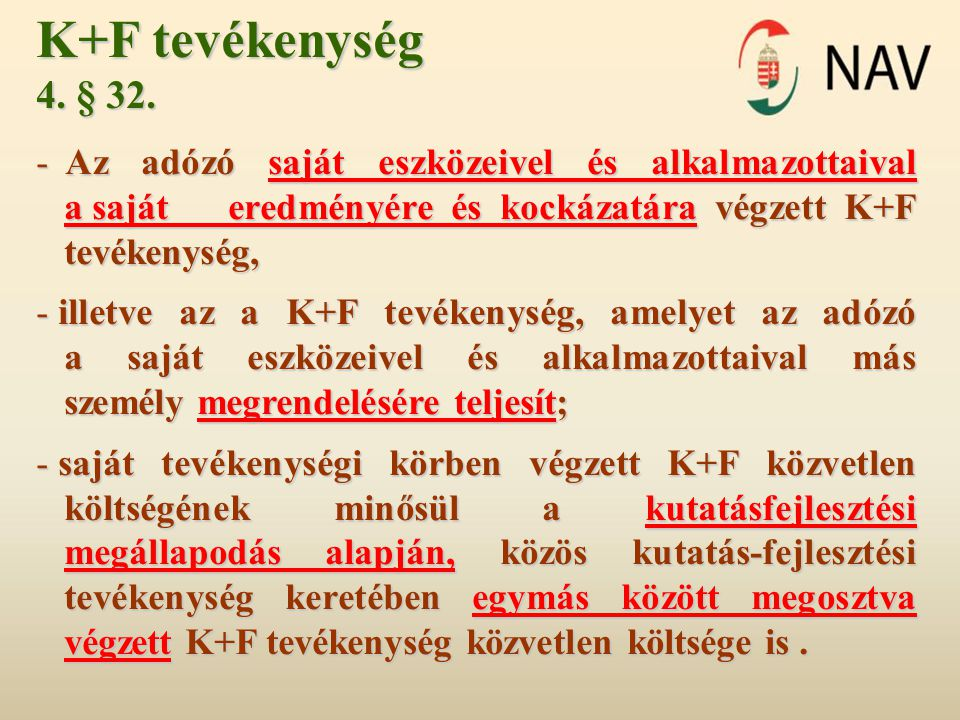 K+F tevékenység 4. § 32. - Az adózó saját eszközeivel és alkalmazottaival a saját eredményére és kockázatára végzett K+F tevékenység, - illetve az a K