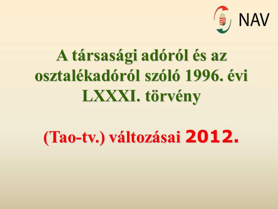 A társasági adóról és az osztalékadóról szóló 1996. évi LXXXI. törvény (Tao-tv.) változásai 2012.