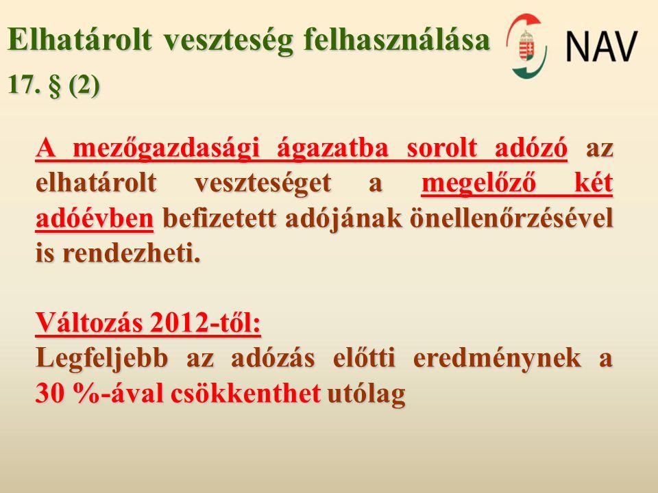 Elhatárolt veszteség felhasználása 17. § (2) A mezőgazdasági ágazatba sorolt adózó az elhatárolt veszteséget a megelőző két adóévben befizetett adóján