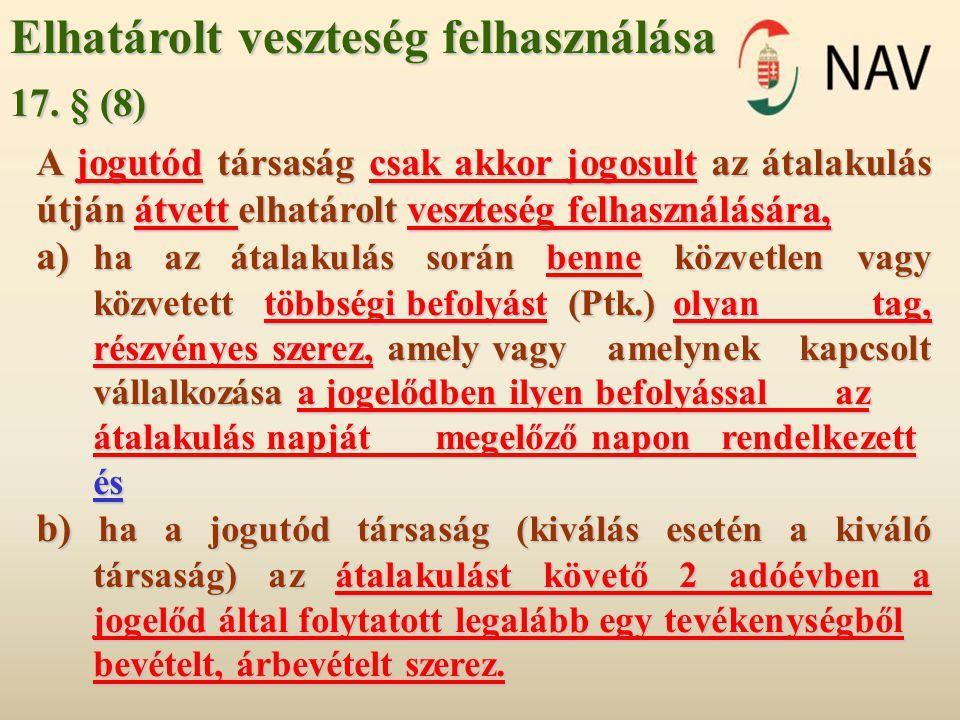 Elhatárolt veszteség felhasználása 17. § (8) A jogutód társaság csak akkor jogosult az átalakulás útján átvett elhatárolt veszteség felhasználására, a