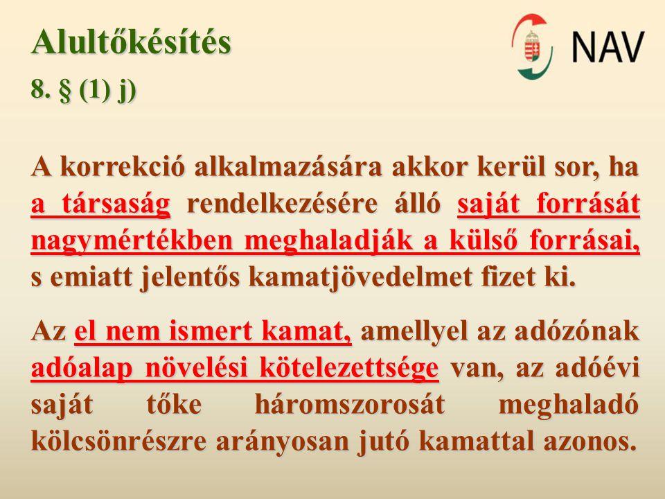 Alultőkésítés 8. § (1) j) A korrekció alkalmazására akkor kerül sor, ha a társaság rendelkezésére álló saját forrását nagymértékben meghaladják a küls