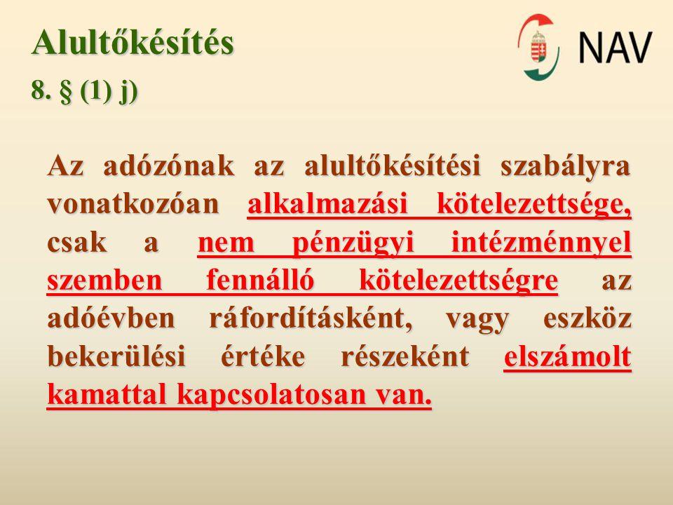 Alultőkésítés 8. § (1) j) Az adózónak az alultőkésítési szabályra vonatkozóan alkalmazási kötelezettsége, csak a nem pénzügyi intézménnyel szemben fen