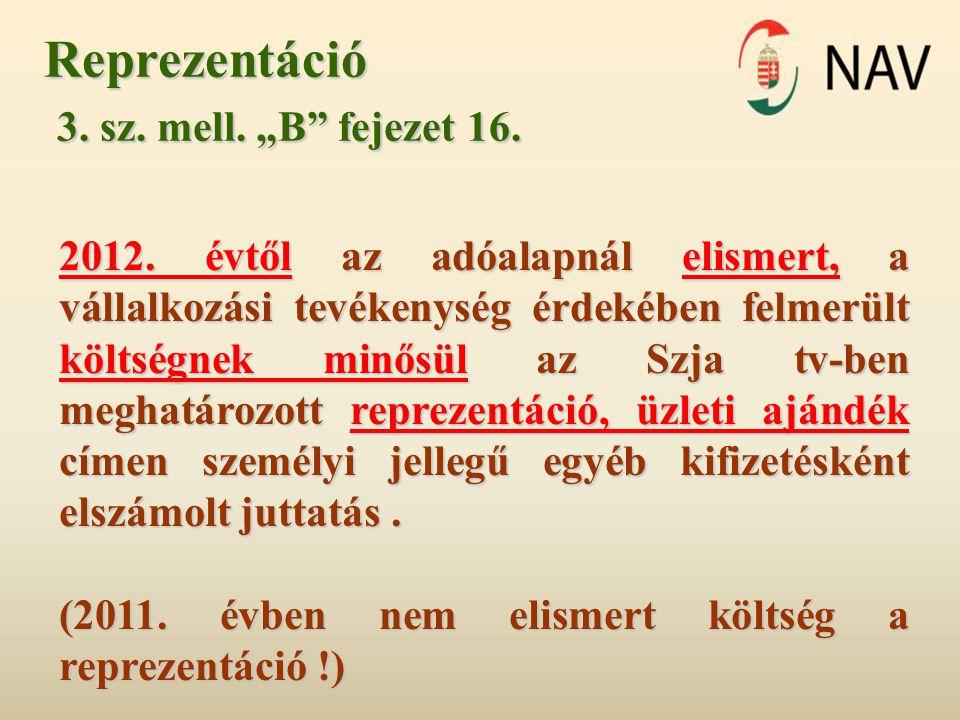 """Reprezentáció 3. sz. mell. """"B"""" fejezet 16. 3. sz. mell. """"B"""" fejezet 16. 2012. évtől az adóalapnál elismert, a vállalkozási tevékenység érdekében felme"""