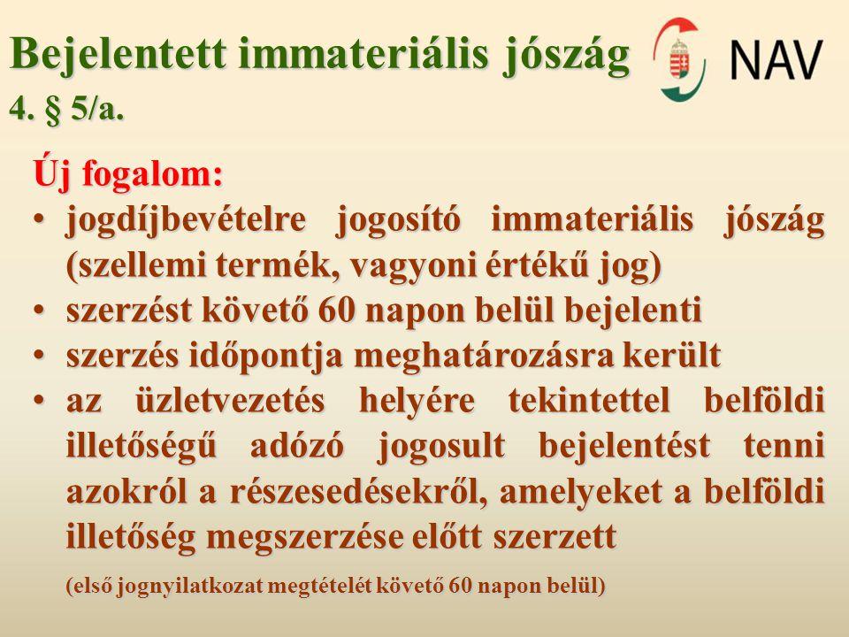 Bejelentett immateriális jószág 4. § 5/a. Új fogalom: • jogdíjbevételre jogosító immateriális jószág (szellemi termék, vagyoni értékű jog) •szerzést k