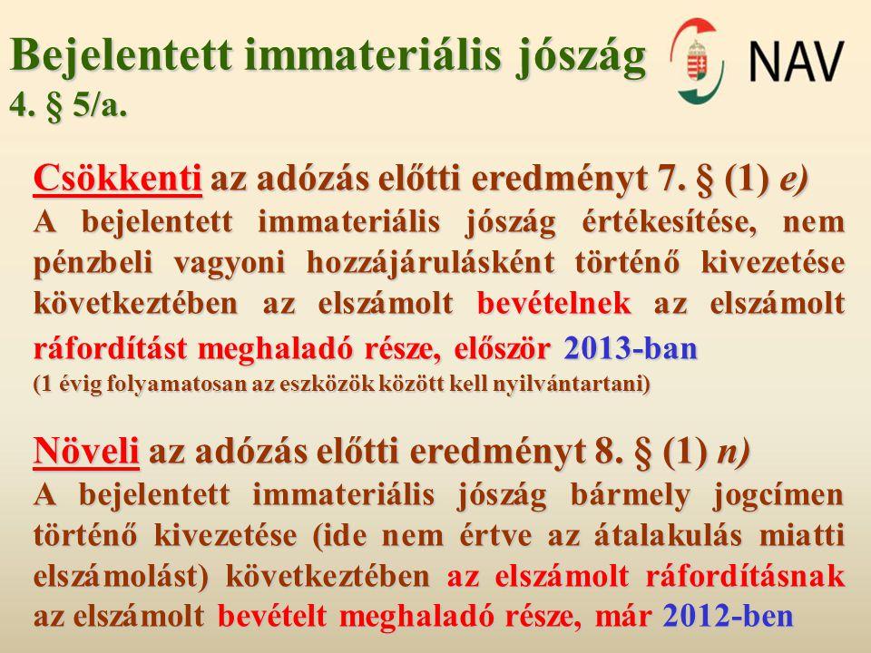 Bejelentett immateriális jószág 4. § 5/a. Csökkenti az adózás előtti eredményt 7. § (1) e) A bejelentett immateriális jószág értékesítése, nem pénzbel