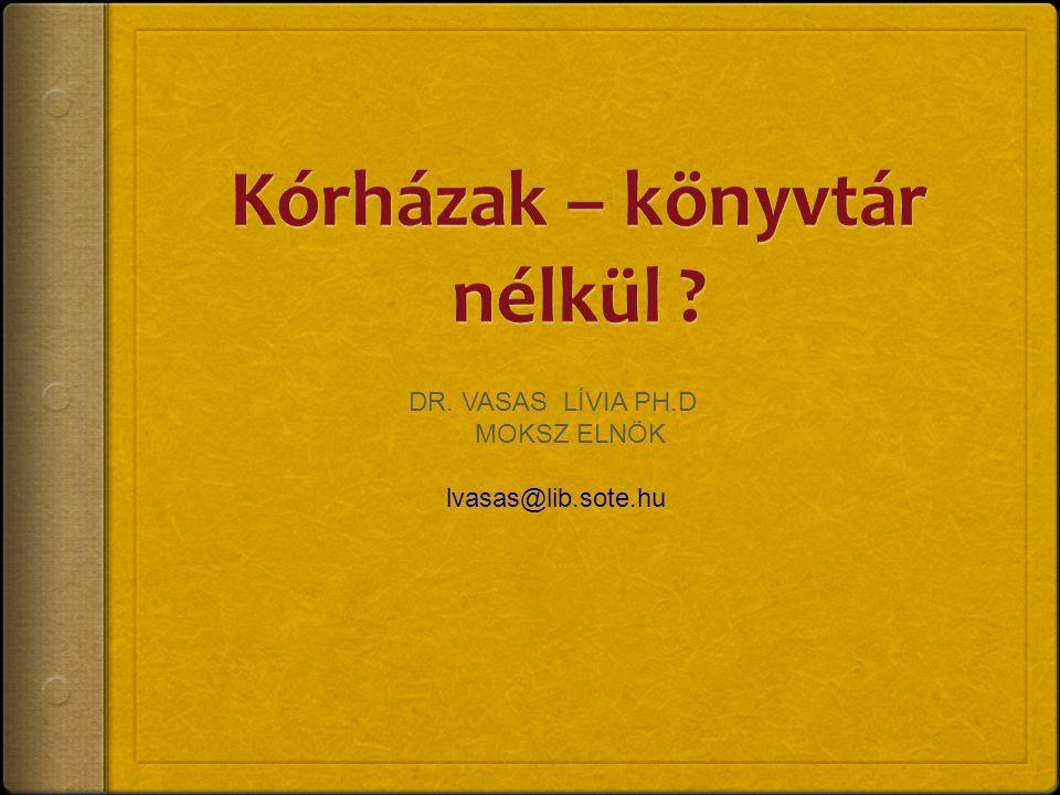 DR. VASAS LÍVIA PH.D MOKSZ ELNÖK lvasas@lib.sote.hu