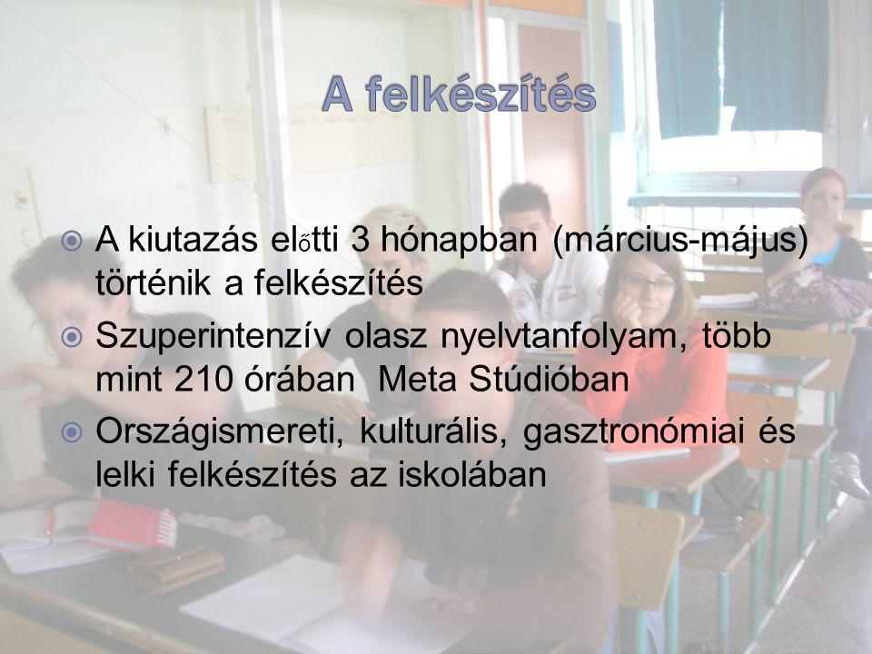  A kiutazás el ő tti 3 hónapban (március-május) történik a felkészítés  Szuperintenzív olasz nyelvtanfolyam, több mint 210 órában Meta Stúdióban  Országismereti, kulturális, gasztronómiai és lelki felkészítés az iskolában