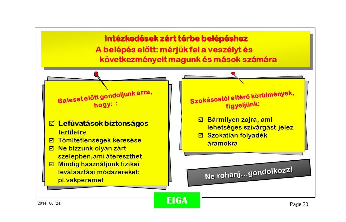 2014. 06. 24. Page 23 EIGA Ne rohanj…gondolkozz!  Lefúvatások biztonságos területre  Tömítetlenségek keresése  Ne bízzunk olyan zárt szelepben,ami